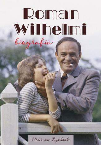Okładka książki/ebooka Roman Wilhelmi. Biografia