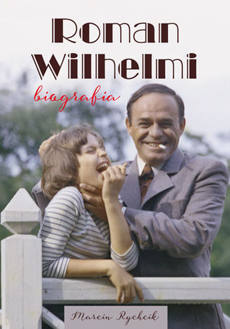 Okładka książki Roman Wilhelmi. Biografia