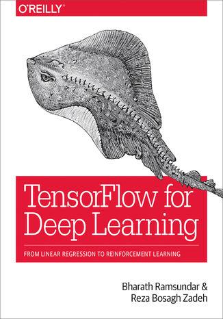 Okładka książki/ebooka TensorFlow for Deep Learning. From Linear Regression to Reinforcement Learning
