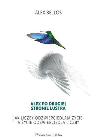 Okładka książki Alex po drugiej stronie lustra. Jak liczby odzierciedlają życie,a życie odzwierciedla liczby
