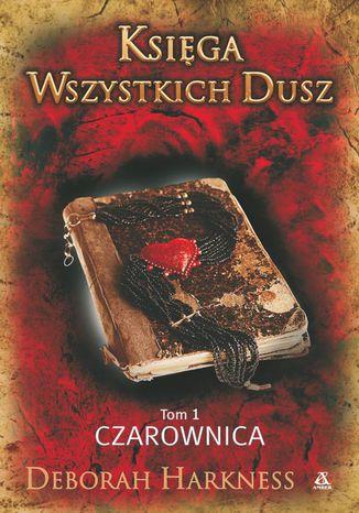 Okładka książki Księga Wszystkich Dusz. Tom 1. Czarownica