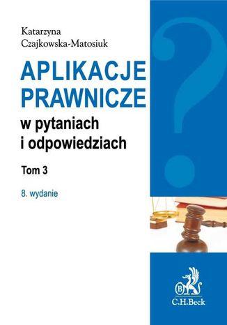 Okładka książki Aplikacje prawnicze w pytaniach i odpowiedziach. Tom 3. Wydanie 8