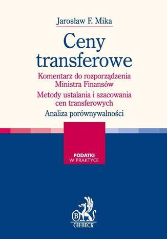 Okładka książki Ceny transferowe. Komentarz do rozporządzenia Ministra Finansów. Metody ustalania i szacowania cen transferowych. Przykłady