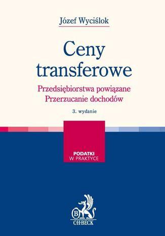 Okładka książki Ceny transferowe. Przedsiębiorstwa powiązane. Przerzucanie dochodów. Wydanie 3