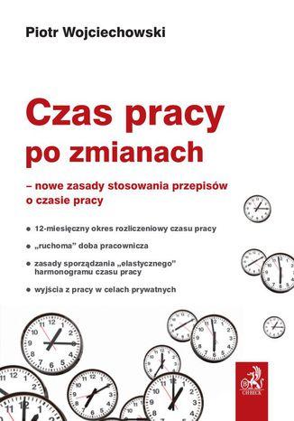Okładka książki Czas pracy po zmianach - nowe zasady stosowania przepisów o czasie pracy