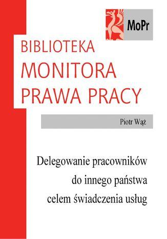 Okładka książki/ebooka Delegowanie pracowników do innego państwa celem świadczenia usług