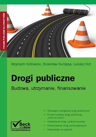 Okładka książki Drogi publiczne. Budowa, utrzymanie, finansowanie