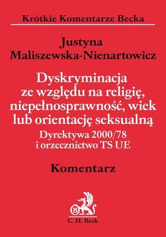 Okładka książki/ebooka Dyskryminacja ze względu na religię, niepełnosprawność, wiek lub orientację seksualną. Dyrektywa 2000/78 i orzecznictwo TS UE. Komentarz