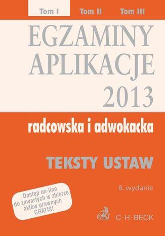 Okładka książki Egzaminy. Aplikacje 2013 radcowska i adwokacka. Tom 1