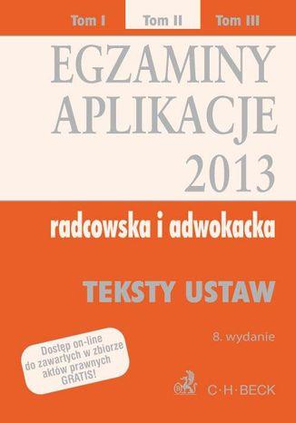 Okładka książki Egzaminy. Aplikacje 2013 radcowska i adwokacka. Tom 2