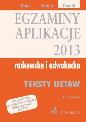 Okładka książki Egzaminy. Aplikacje 2013 radcowska i adwokacka. Tom 3