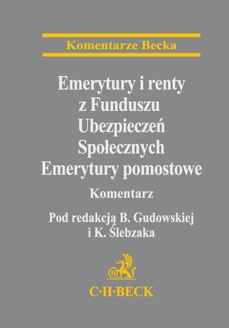 Okładka książki/ebooka Emerytury i renty z Funduszu Ubezpieczeń Społecznych. Emerytury pomostowe. Komentarz