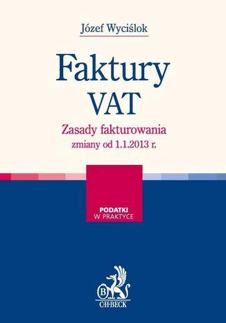 Okładka książki Faktury VAT. Zasady fakturowania - zmiany od 1.1.2013 r