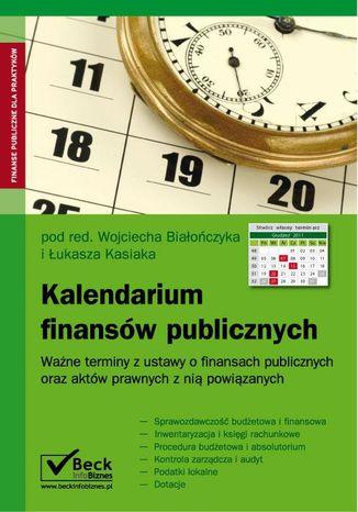 Okładka książki Kalendarium finansów publicznych Ważne terminy z ustawy o finansach publicznych oraz aktów prawnych z nią powiązanych