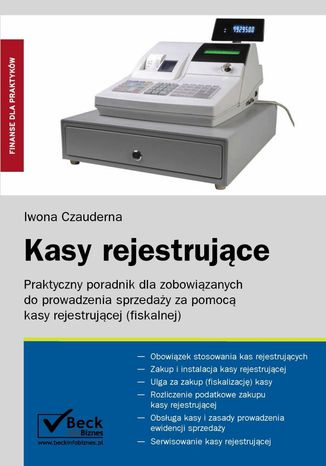 Okładka książki Kasy rejestrujące Praktyczny poradnik dla zobowiązanych do prowadzenia sprzedaży za pomocą kasy rejestrującej (fiskalnej)