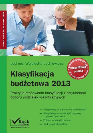 Okładka książki Klasyfikacja budżetowa 2013. Praktyka stosowania klasyfikacji z przykładami doboru podziałek klasyfikacyjnych