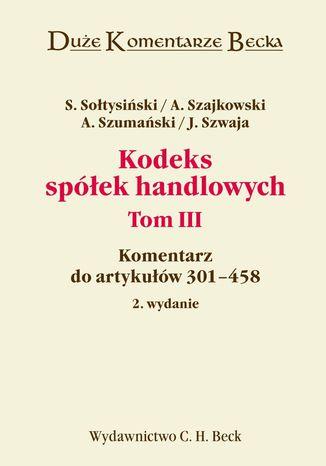 Okładka książki Kodeks spółek handlowych. Tom III. Komentarz do artykułów 301-458