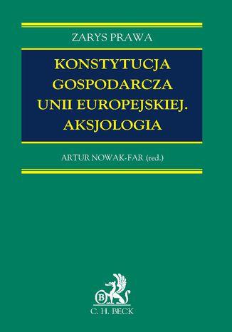 Okładka książki Konstytucja gospodarcza Unii Europejskiej. Aksjologia