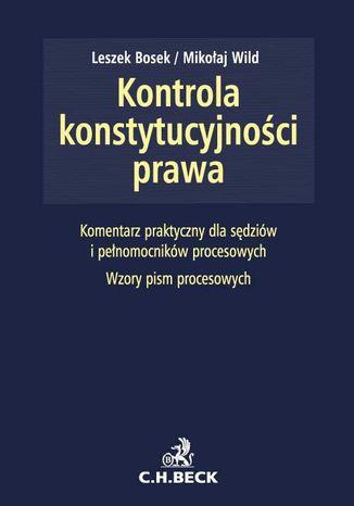 Okładka książki Kontrola konstytucyjności prawa. Zagadnienia ustrojowe, procesowe i materialnoprawne. Komentarz praktyczny dla sędziów i pełnomocników procesowych. Wzory pism procesowych
