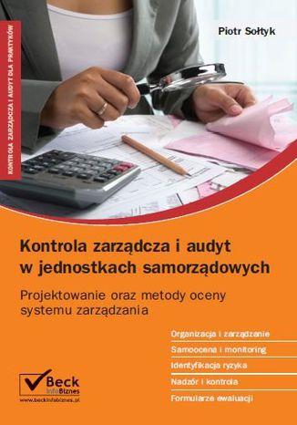 Okładka książki Kontrola zarządcza i audyt w jednostkach samorządowych. Projektowanie oraz metody oceny systemu zarządzania