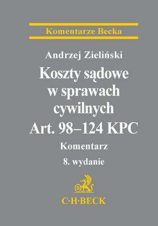 Okładka książki Koszty sądowe w sprawach cywilnych. Art. 98-124 KPC. Komentarz