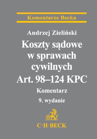 Okładka książki Koszty sądowe w sprawach cywilnych. Art. 98-124 KPC. Komentarz. Wydanie 9