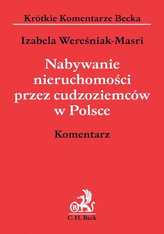 Okładka książki Nabywanie nieruchomości przez cudzoziemców w Polsce. Komentarz
