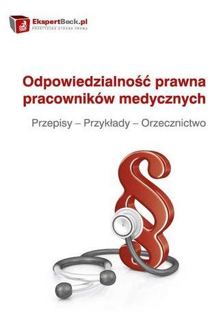 Okładka książki Odpowiedzialność prawna pracowników medycznych. Przepisy - Przykłady - Orzecznictwo