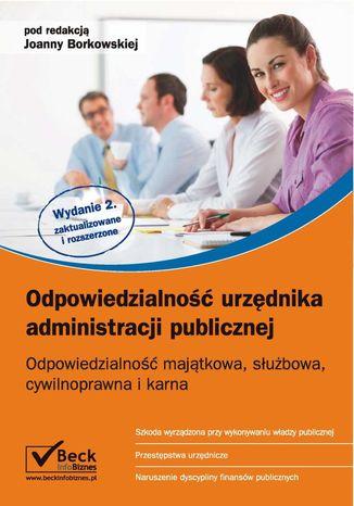 Okładka książki Odpowiedzialność urzędnika administracji publicznej Odpowiedzialność majątkowa, służbowa, cywilnoprawna i karna