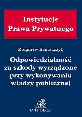 Okładka książki/ebooka Odpowiedzialność za szkody wyrządzone przy wykonywaniu władzy publicznej