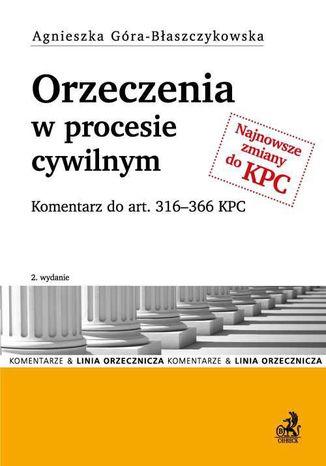 Okładka książki Orzeczenia w procesie cywilnym. Komentarz do art. 316-366 KPC