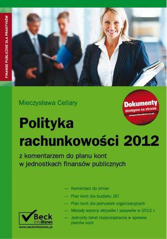 Okładka książki Polityka rachunkowości 2012 z komentarzem do planu kont w jednostkach finansów publicznych