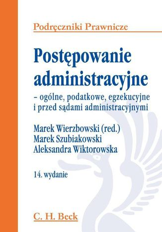 Okładka książki Postępowanie administracyjne - ogólne, podatkowe, egzekucyjne i przed sądami administracyjnymi