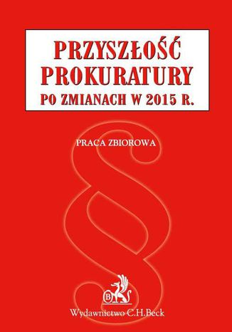 Okładka książki Przyszłość prokuratury po zmianach w 2015 r