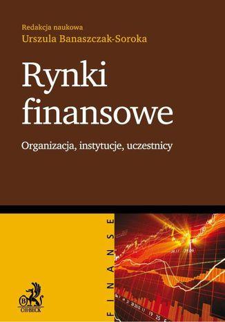Okładka książki Rynki finansowe Organizacja, instytucje, uczestnicy
