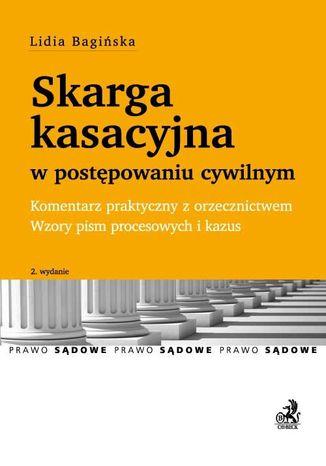 Okładka książki Skarga kasacyjna w postępowaniu cywilnym. Komentarz praktyczny z orzecznictwem. Wzory pism procesowych i kazus