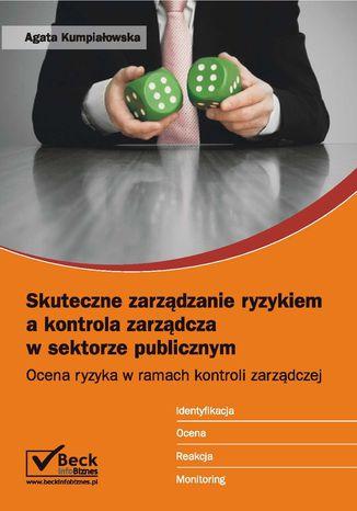 Okładka książki/ebooka Skuteczne zarządzanie ryzykiem a kontrola zarządcza w sektorze publicznym