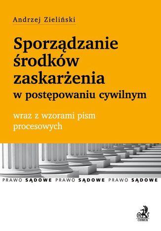 Okładka książki Sporządzanie środków zaskarżenia w postępowaniu cywilnym wraz z wzorami pism procesowych