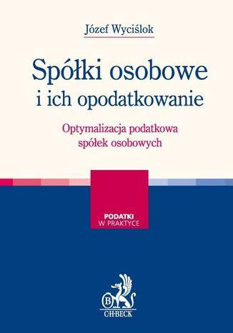 Okładka książki/ebooka Spółki osobowe i ich opodatkowanie. Optymalizacja podatkowa spółek osobowych