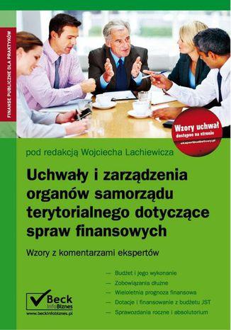 Okładka książki Uchwały i zarządzenia organów samorządu terytorialnego dotyczące spraw finansowych