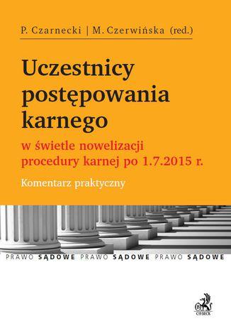 Okładka książki Uczestnicy postępowania karnego w świetle nowelizacji procedury karnej po 1.7.2015 r. Komentarz praktyczny