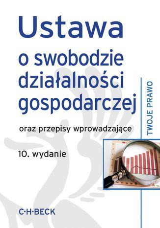 Okładka książki Ustawa o swobodzie działalności gospodarczej oraz przepisy wprowadzające
