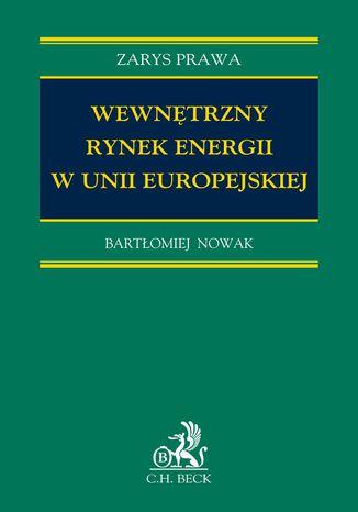 Okładka książki/ebooka Wewnętrzny rynek energii w Unii Europejskiej