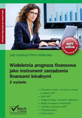 Okładka książki Wieloletnia prognoza finansowa, jako instrument zarządzania finansami lokalnymi