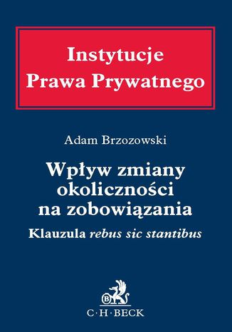 Okładka książki/ebooka Wpływ zmiany okoliczności na zobowiązania. Klauzula rebus sic stantibus