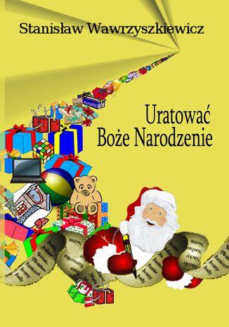 Okładka książki Uratować Boże Narodzenie