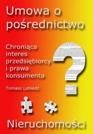 Okładka książki/ebooka Nieruchomości. Umowa o pośrednictwo chroniąca interesy przedsiębiorcy i prawa konsumenta