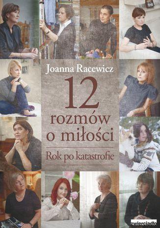 Okładka książki/ebooka 12 rozmów o miłości. Rok po katastrofie