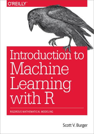 Okładka książki Introduction to Machine Learning with R. Rigorous Mathematical Analysis