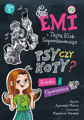 Okładka książki Emi i Tajny Klub Super Dziewczyn. Psy czy koty? Komiks i opowiadania